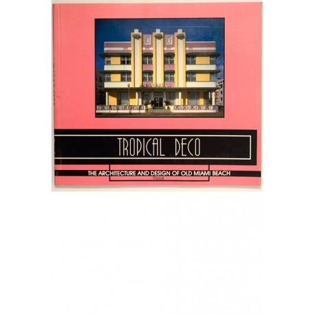 Tropical Deco. The Architecture And Design Of Old Miami Beach.